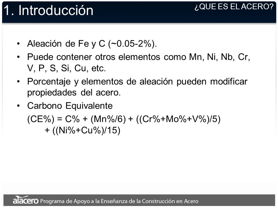 1. Introducción Aleación de Fe y C (~0.05-2%).