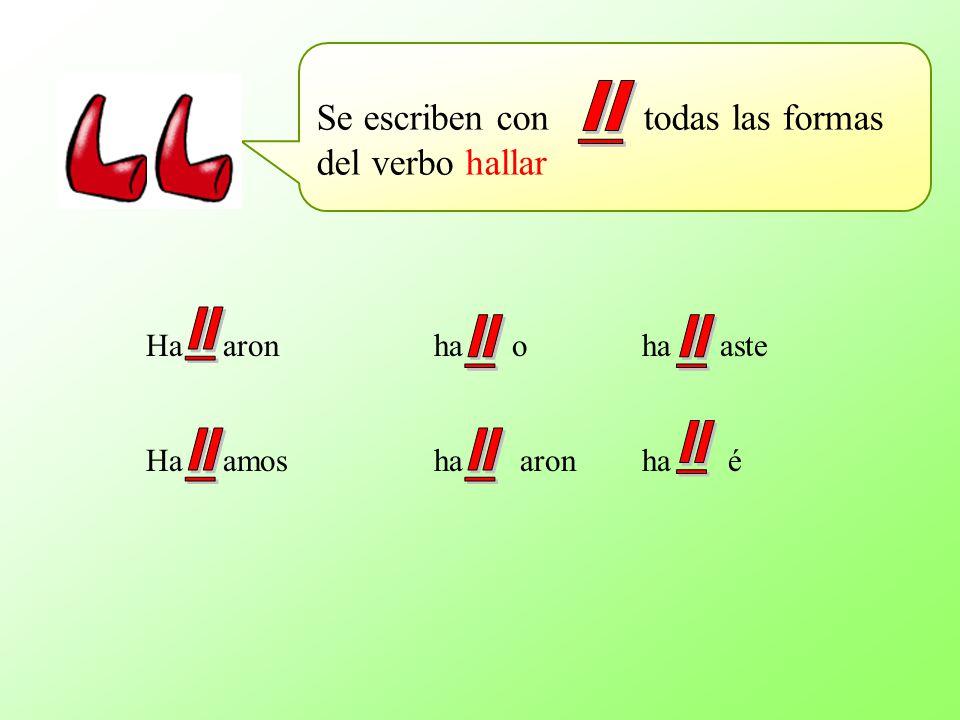 ll ll ll ll ll ll ll Se escriben con todas las formas del verbo hallar