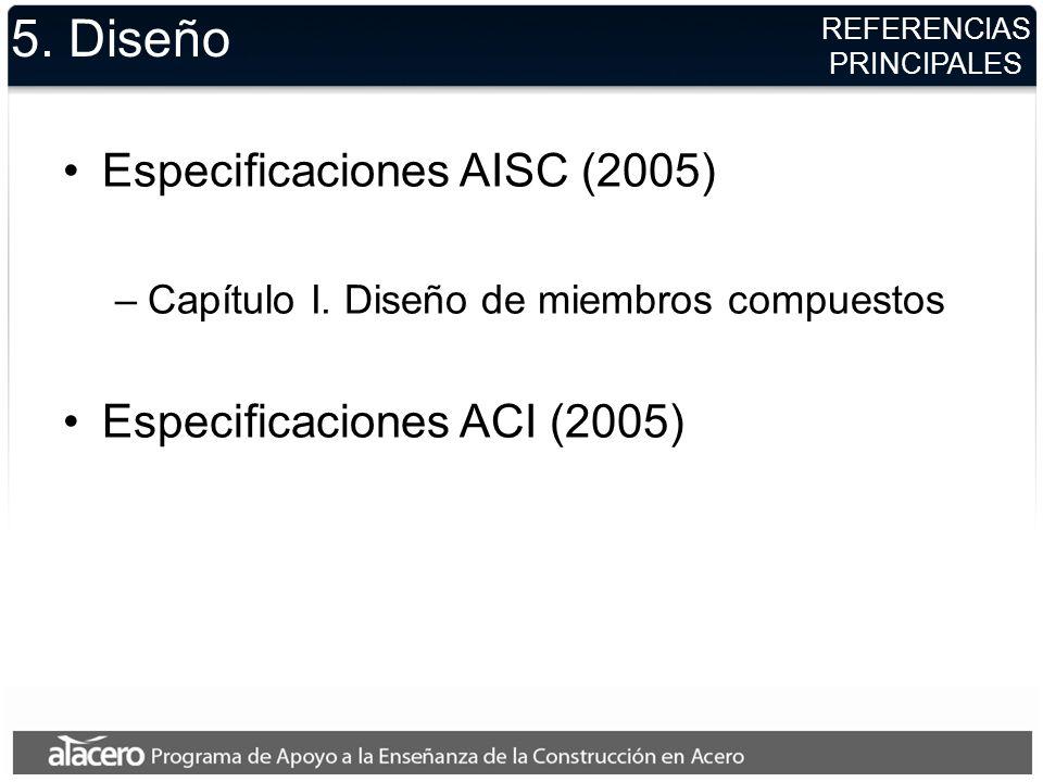 5. Diseño Especificaciones AISC (2005) Especificaciones ACI (2005)