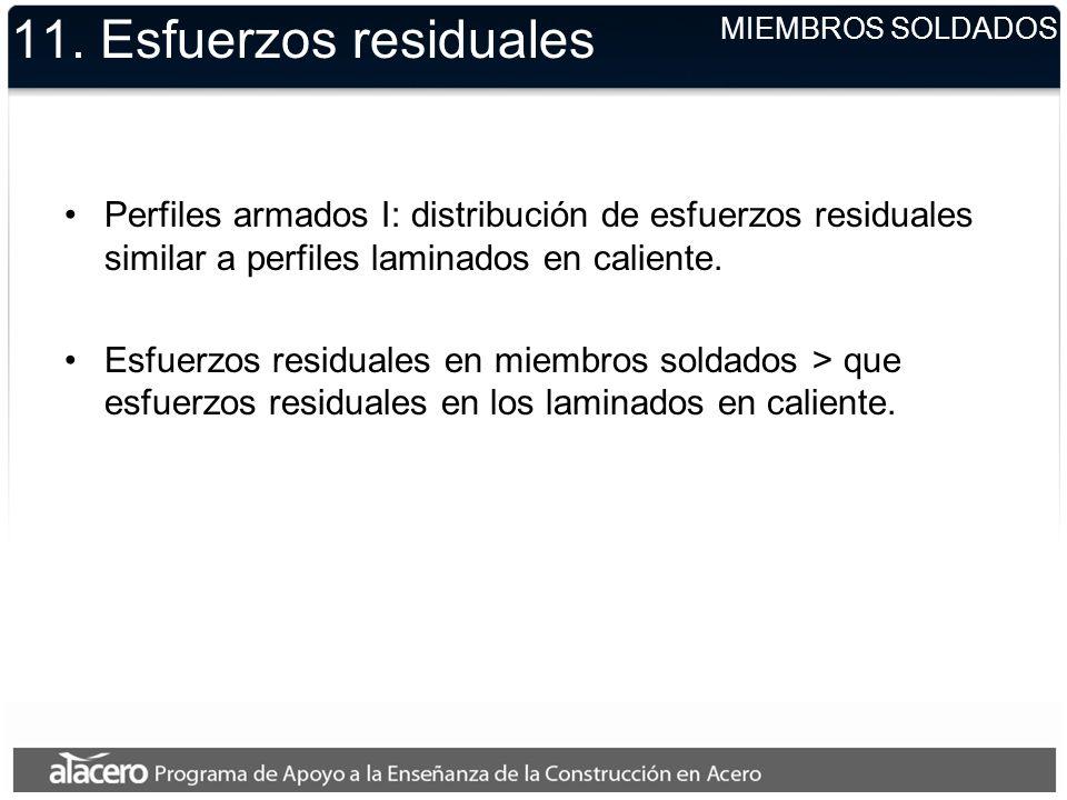 11. Esfuerzos residuales MIEMBROS SOLDADOS. Perfiles armados I: distribución de esfuerzos residuales similar a perfiles laminados en caliente.