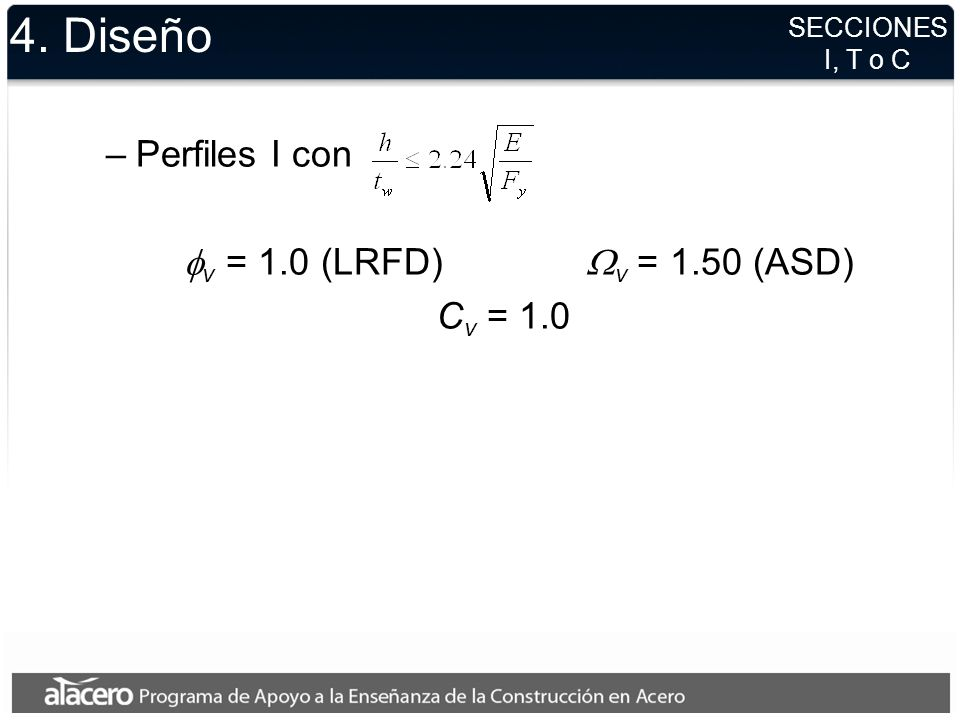 4. Diseño Perfiles I con fv = 1.0 (LRFD) Wv = 1.50 (ASD) Cv = 1.0