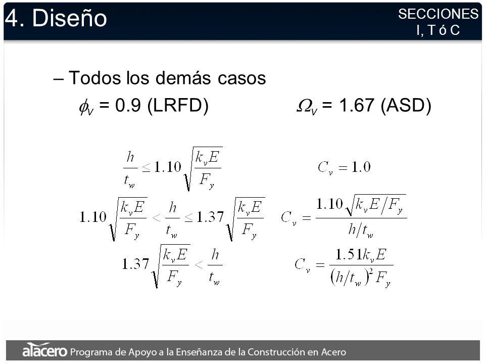 4. Diseño Todos los demás casos fv = 0.9 (LRFD) Wv = 1.67 (ASD)