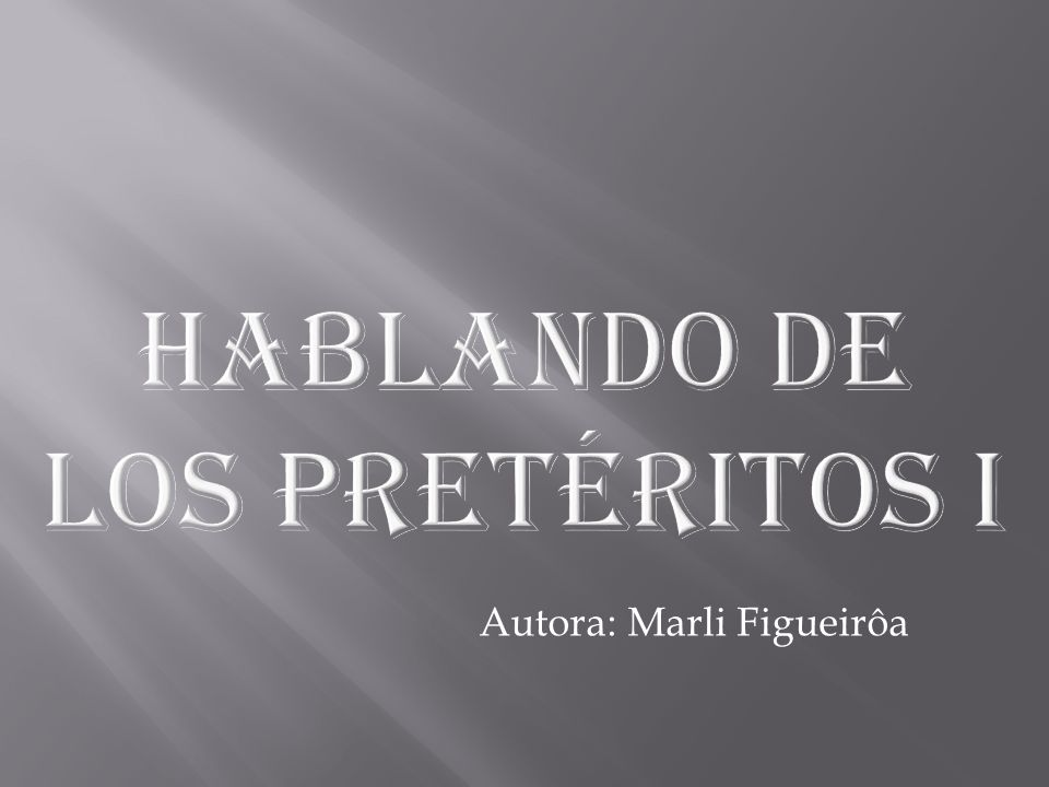 HABLANDO DE LOS PRETÉRITOS i