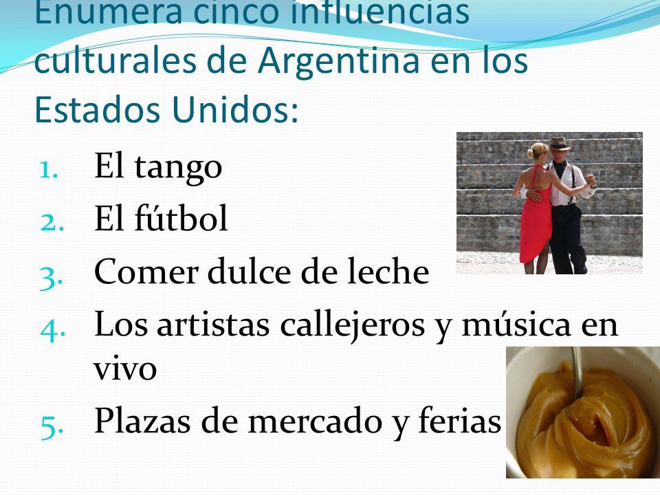 Enumera cinco influencias culturales de Argentina en los Estados Unidos: