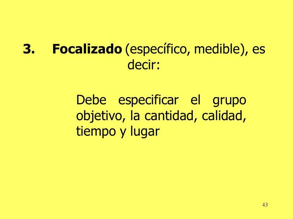3. Focalizado (específico, medible), es decir: