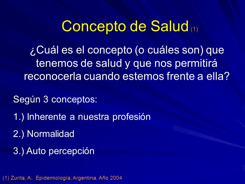 Concepto de Salud (1) ¿Cuál es el concepto (o cuáles son) que tenemos de salud y que nos permitirá reconocerla cuando estemos frente a ella