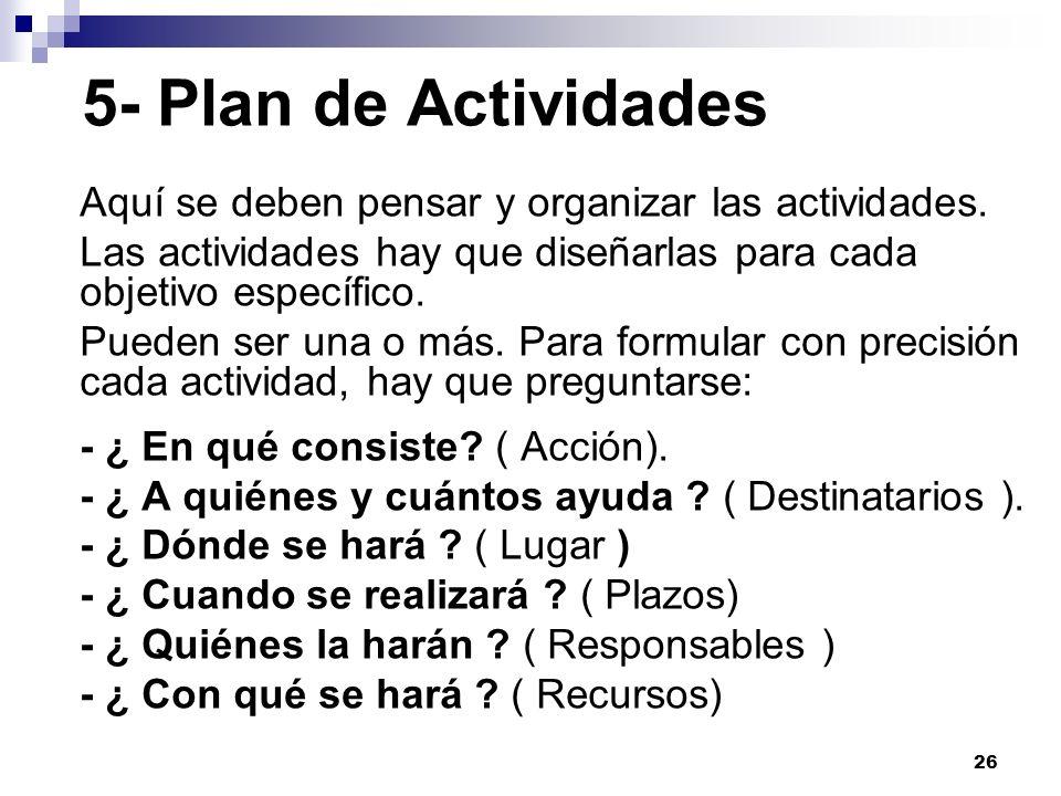 5- Plan de ActividadesAquí se deben pensar y organizar las actividades. Las actividades hay que diseñarlas para cada objetivo específico.