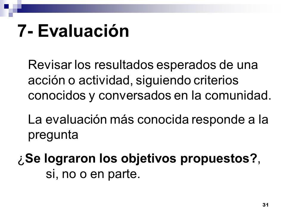 7- Evaluación Revisar los resultados esperados de una acción o actividad, siguiendo criterios conocidos y conversados en la comunidad.