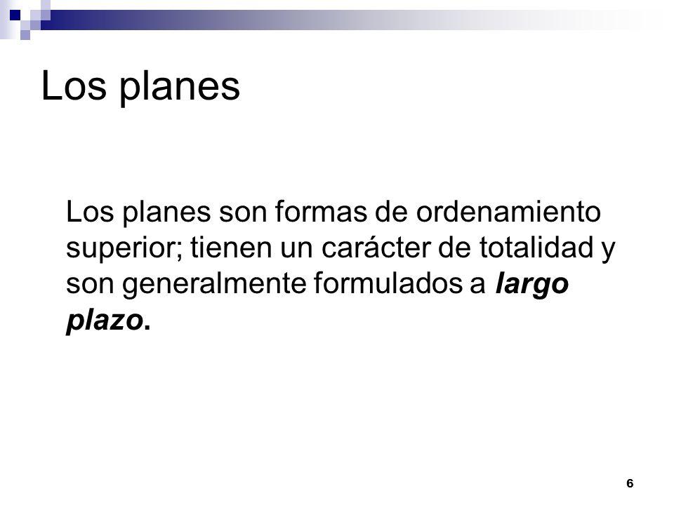 Los planes Los planes son formas de ordenamiento superior; tienen un carácter de totalidad y son generalmente formulados a largo plazo.