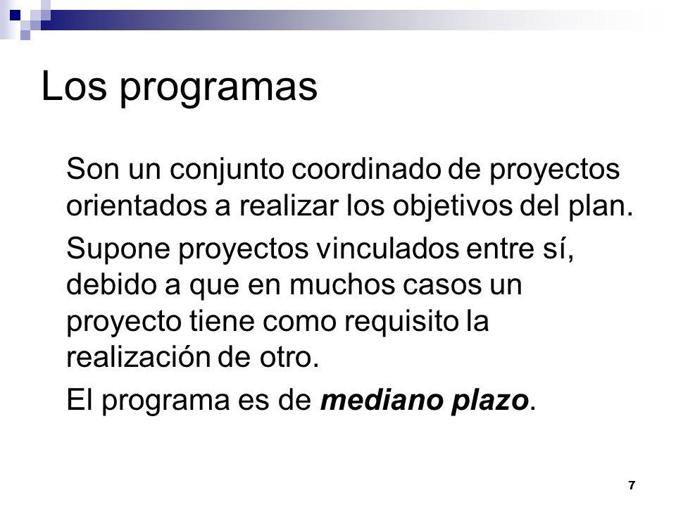 Los programas Son un conjunto coordinado de proyectos orientados a realizar los objetivos del plan.