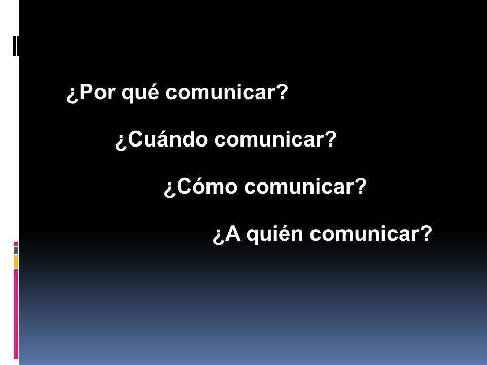 ¿Por qué comunicar ¿Cuándo comunicar ¿Cómo comunicar ¿A quién comunicar