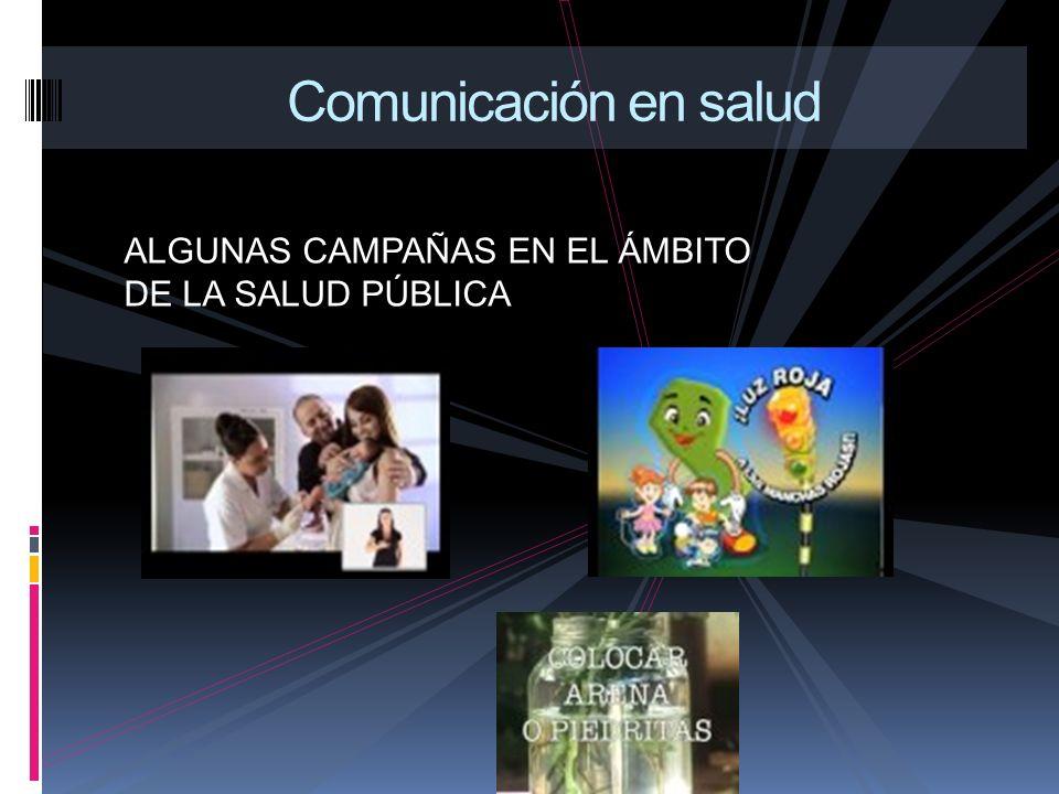 Comunicación en salud ALGUNAS CAMPAÑAS EN EL ÁMBITO DE LA SALUD PÚBLICA
