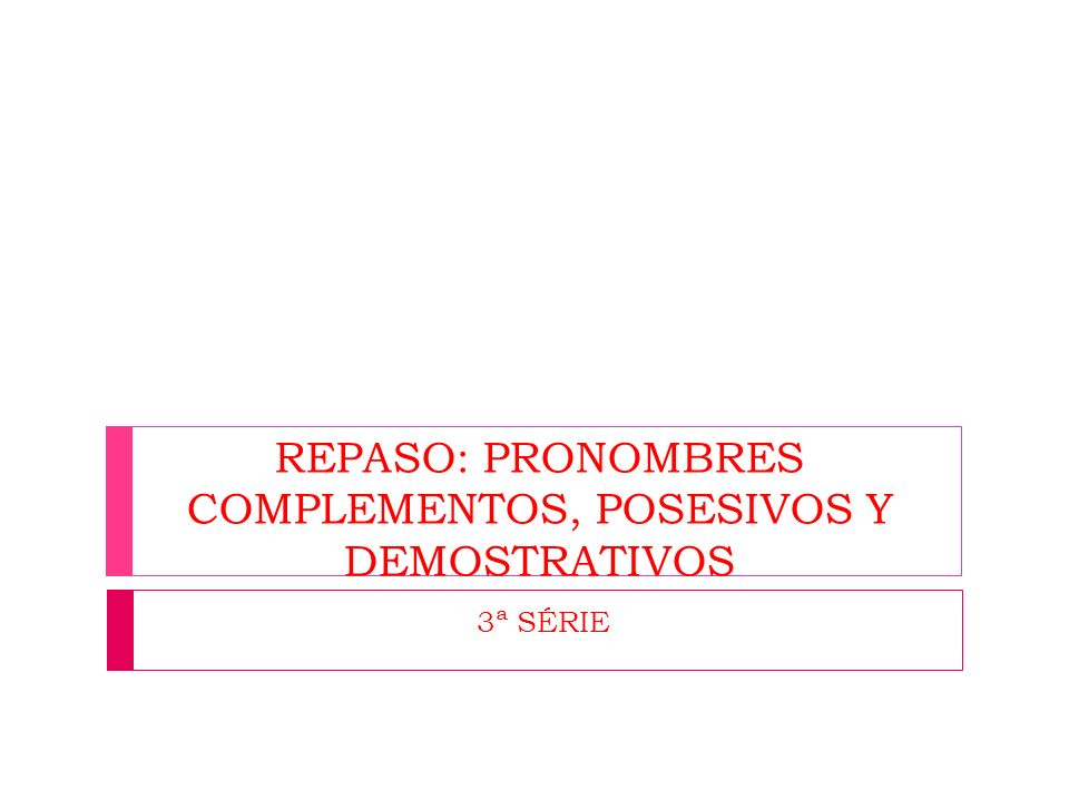 REPASO: PRONOMBRES COMPLEMENTOS, POSESIVOS Y DEMOSTRATIVOS