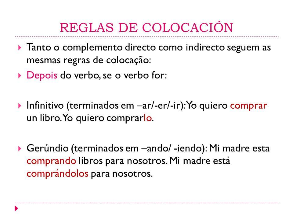 REGLAS DE COLOCACIÓN Tanto o complemento directo como indirecto seguem as mesmas regras de colocação: