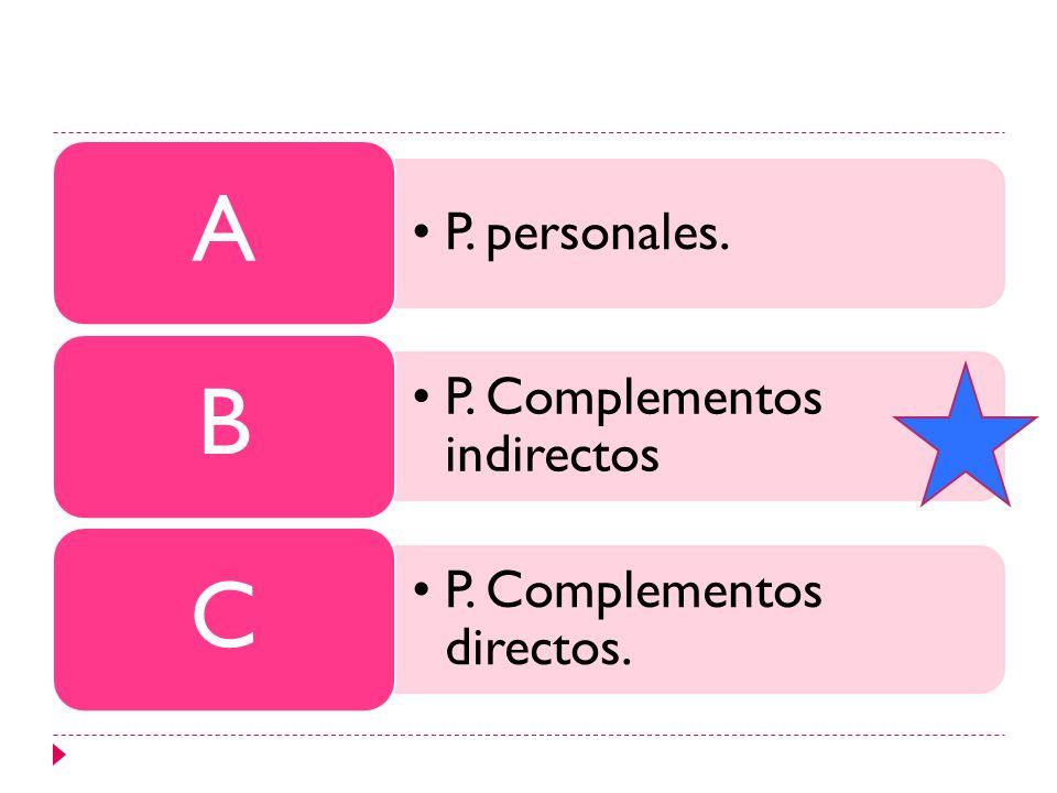 A B C P. personales. P. Complementos indirectos