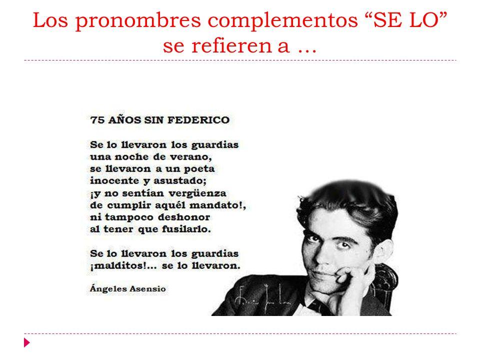 Los pronombres complementos SE LO se refieren a ...