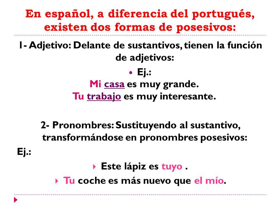 En español, a diferencia del portugués, existen dos formas de posesivos: