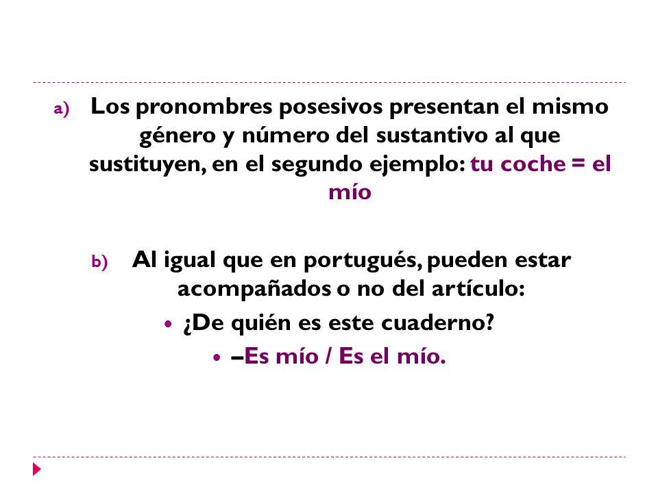Al igual que en portugués, pueden estar acompañados o no del artículo: