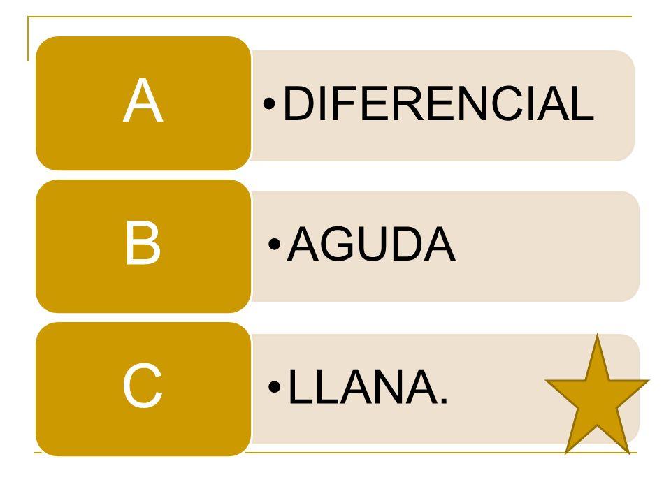 DIFERENCIAL A AGUDA B LLANA. C
