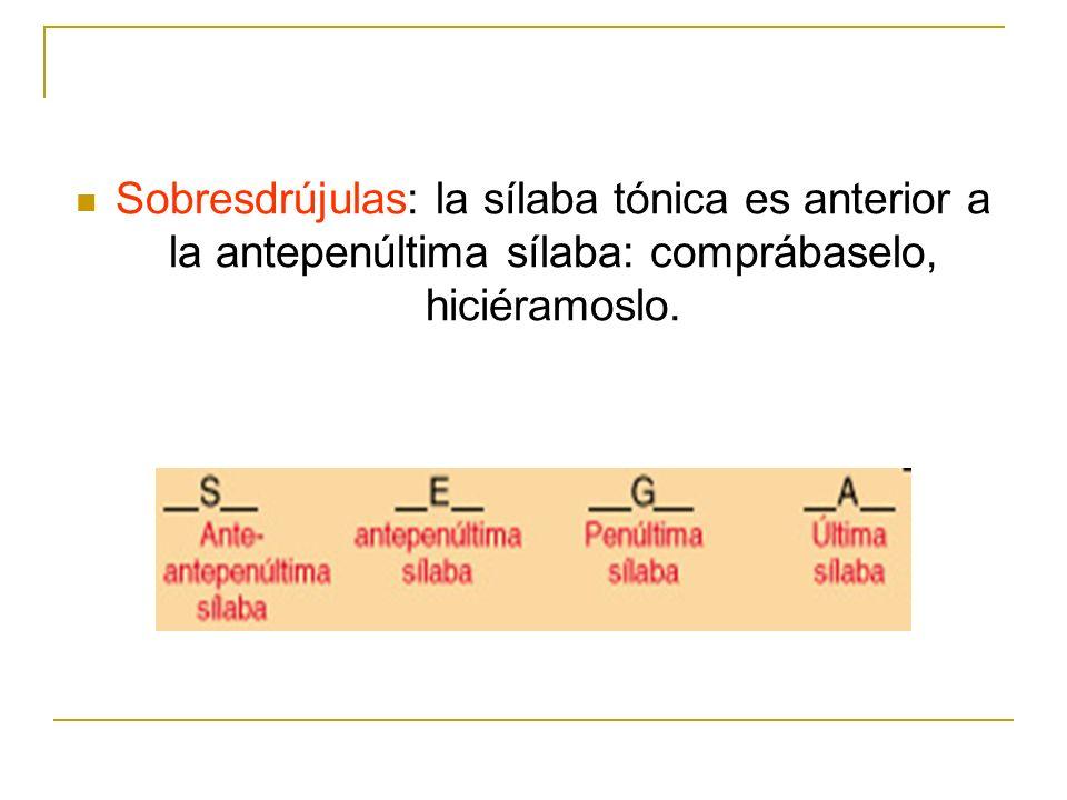 Sobresdrújulas: la sílaba tónica es anterior a la antepenúltima sílaba: comprábaselo, hiciéramoslo.
