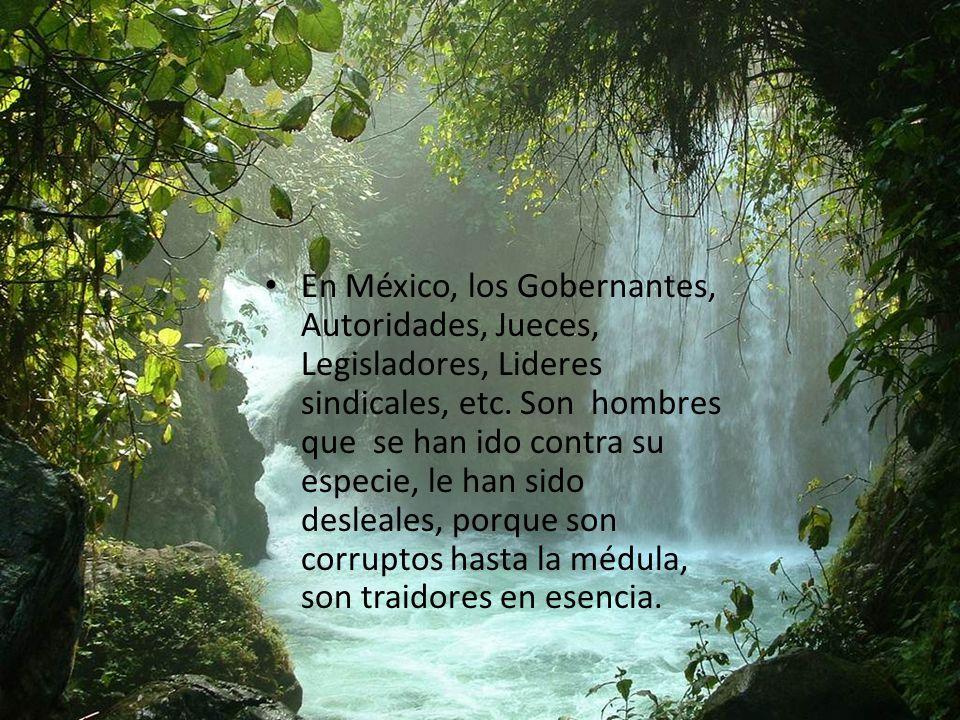 En México, los Gobernantes, Autoridades, Jueces, Legisladores, Lideres sindicales, etc.