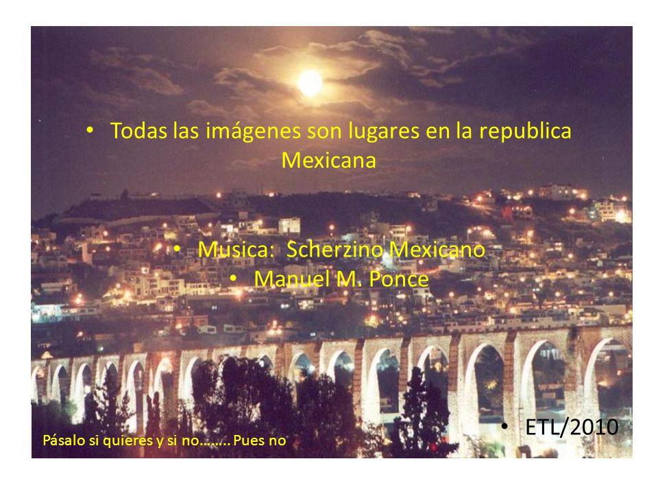 Todas las imágenes son lugares en la republica Mexicana
