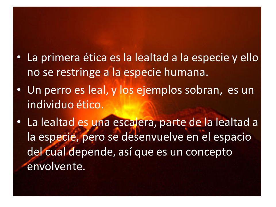 La primera ética es la lealtad a la especie y ello no se restringe a la especie humana.