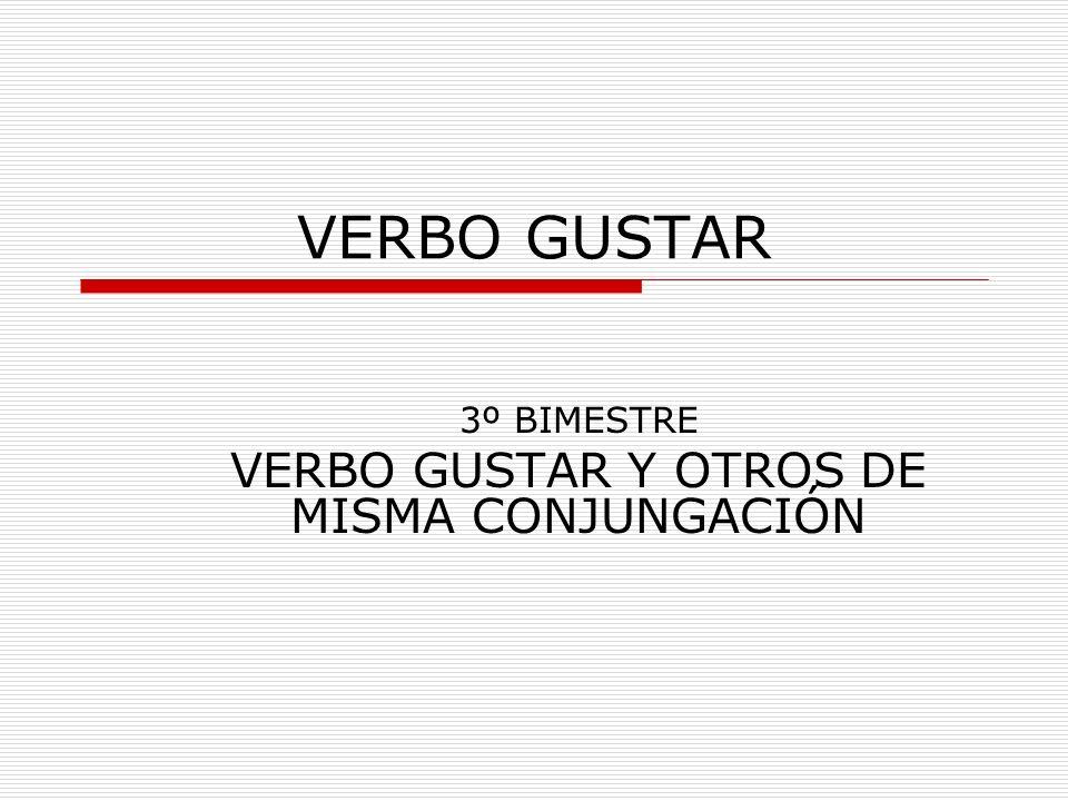 3º BIMESTRE VERBO GUSTAR Y OTROS DE MISMA CONJUNGACIÓN