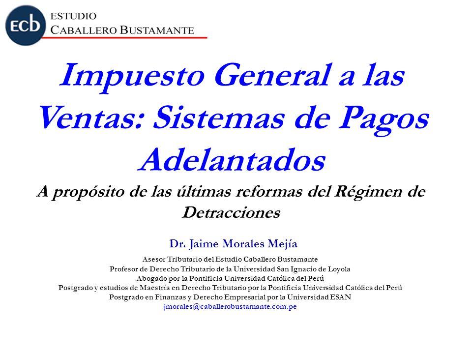 Impuesto General a las Ventas: Sistemas de Pagos Adelantados A propósito de las últimas reformas del Régimen de Detracciones Dr.