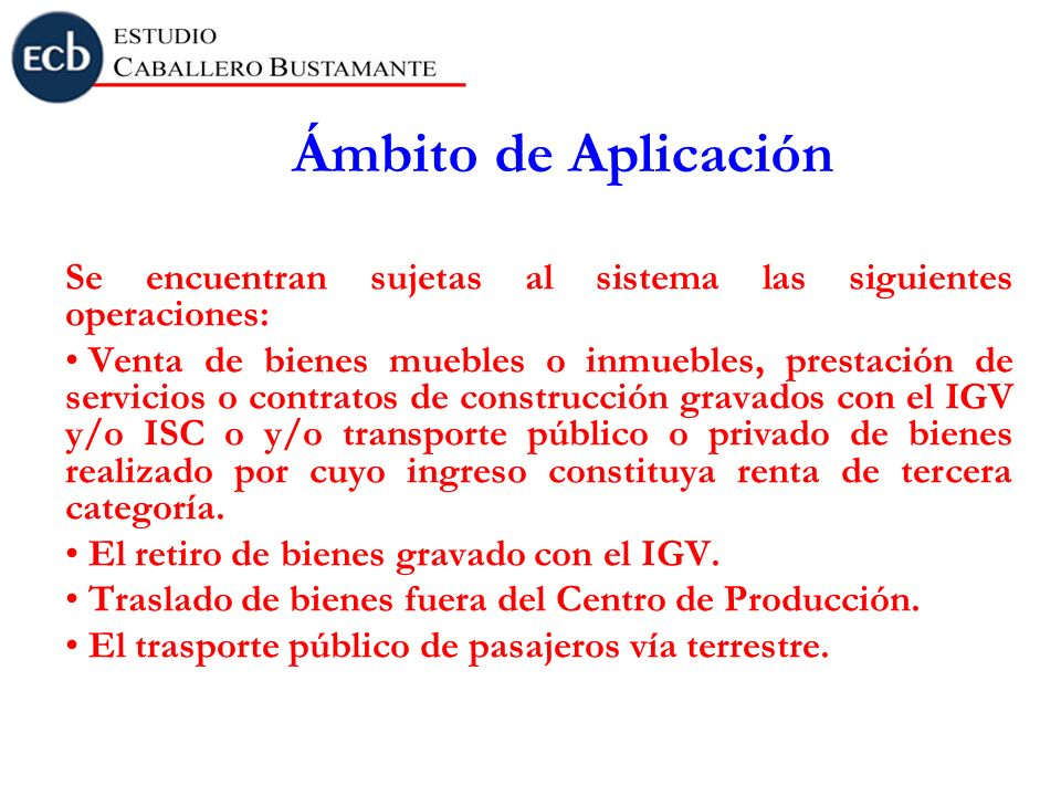 Ámbito de Aplicación Se encuentran sujetas al sistema las siguientes operaciones: