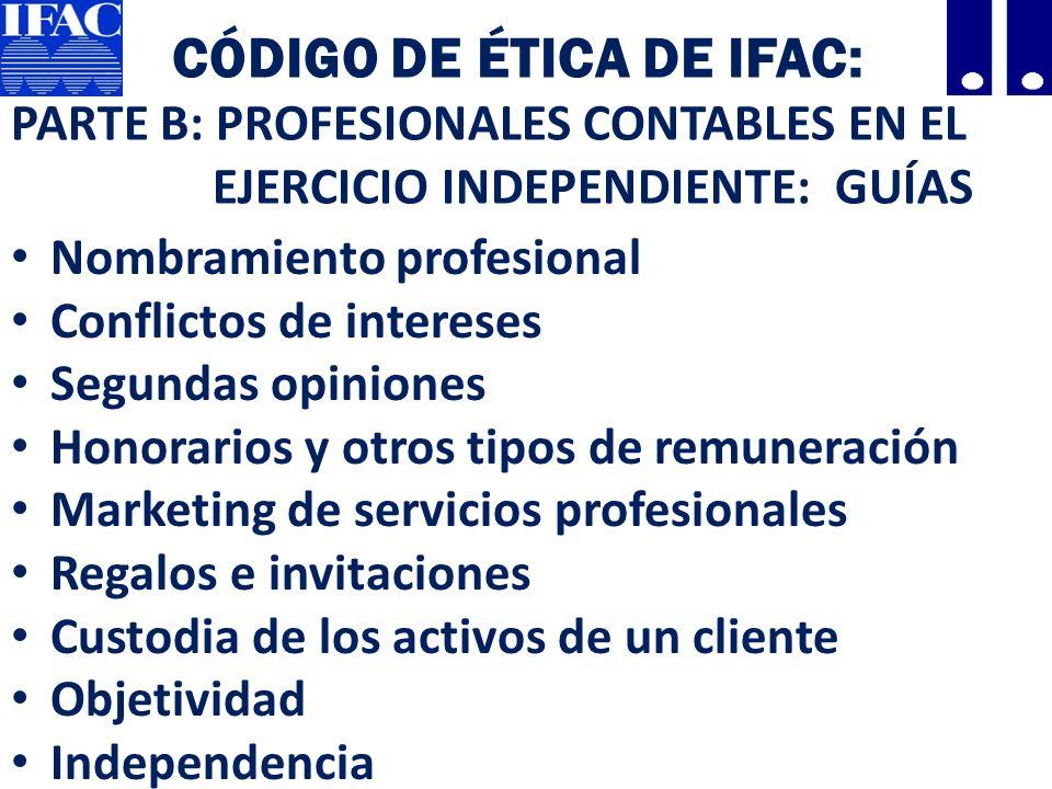 Código de Ética de IFAC: PARTE B: PROFESIONALES CONTABLES EN EL EJERCICIO INDEPENDIENTE: GUÍAS