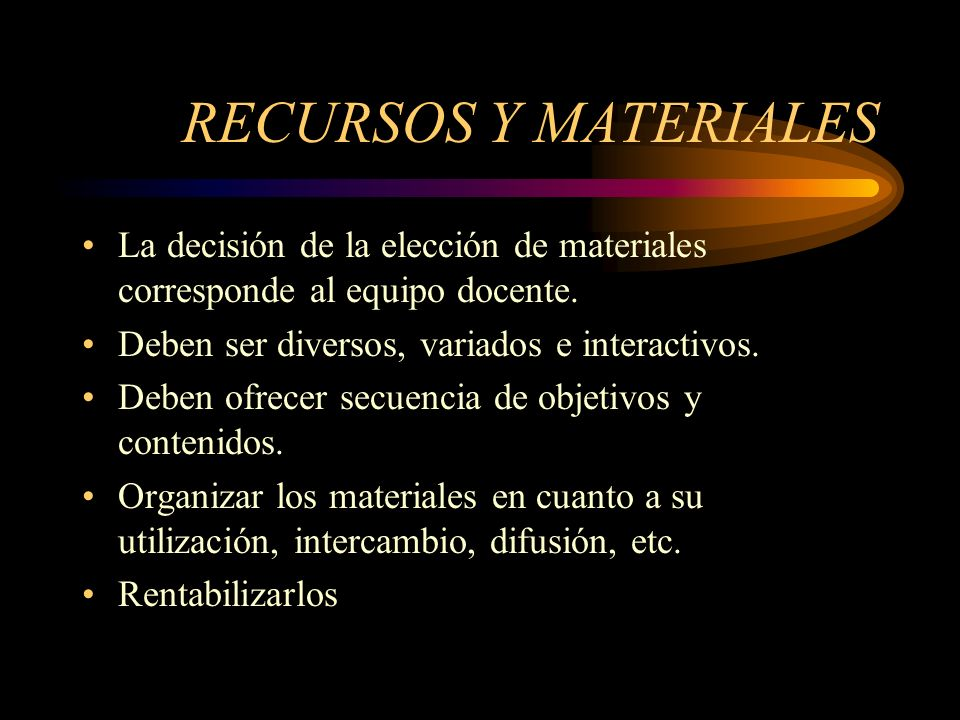 RECURSOS Y MATERIALESLa decisión de la elección de materiales corresponde al equipo docente. Deben ser diversos, variados e interactivos.