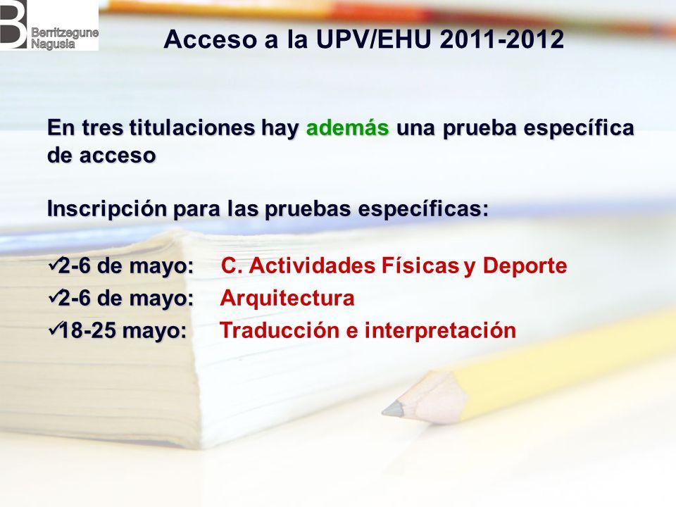 Acceso a la UPV/EHU 2011-2012 En tres titulaciones hay además una prueba específica de acceso. Inscripción para las pruebas específicas: