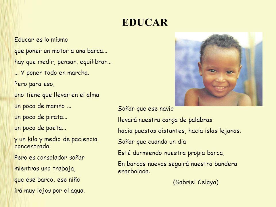 EDUCAR Educar es lo mismo que poner un motor a una barca...