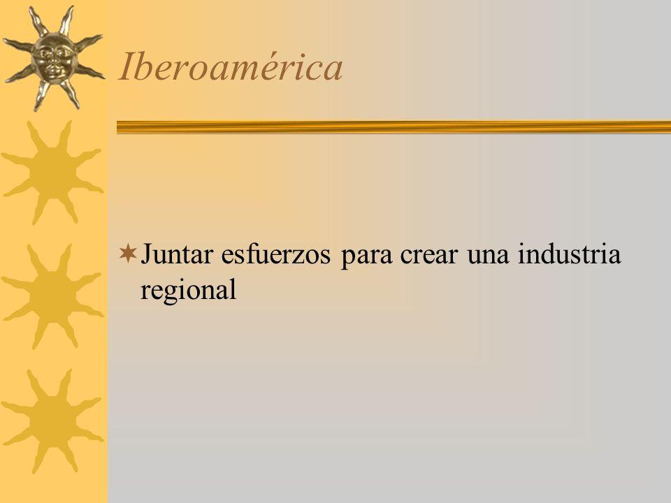 Iberoamérica Juntar esfuerzos para crear una industria regional