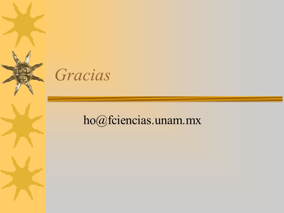 Gracias ho@fciencias.unam.mx
