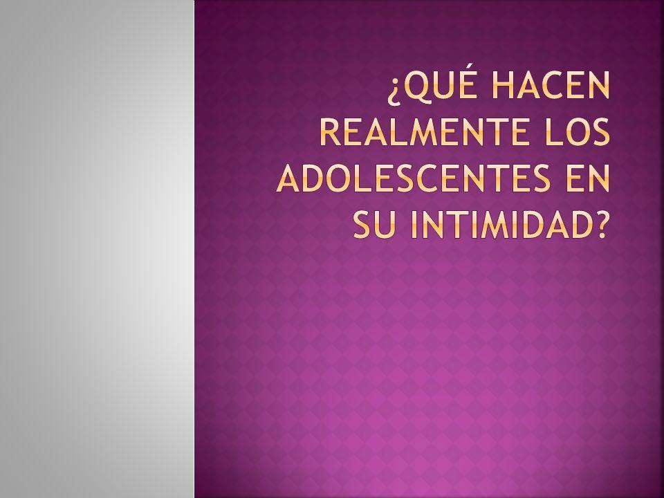 ¿QUÉ HACEN REALMENTE LOS ADOLESCENTES EN SU INTIMIDAD