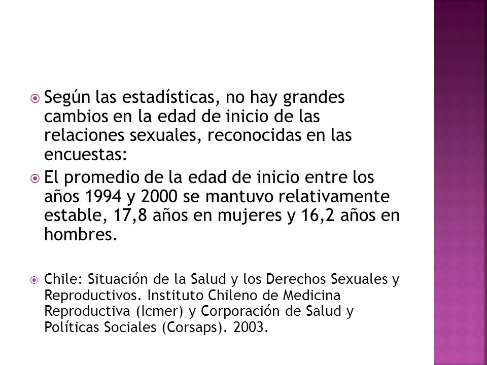 Según las estadísticas, no hay grandes cambios en la edad de inicio de las relaciones sexuales, reconocidas en las encuestas: