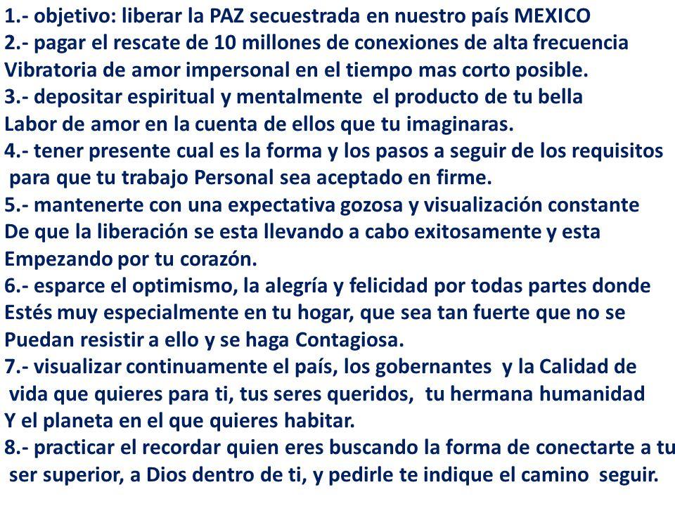 1.- objetivo: liberar la PAZ secuestrada en nuestro país MEXICO