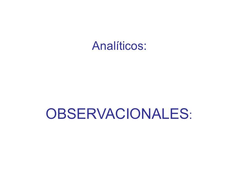 Analíticos: OBSERVACIONALES: