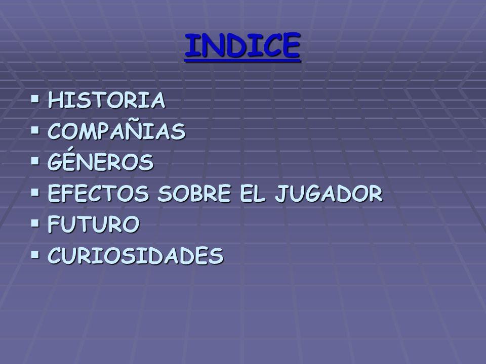 INDICE HISTORIA COMPAÑIAS GÉNEROS EFECTOS SOBRE EL JUGADOR FUTURO