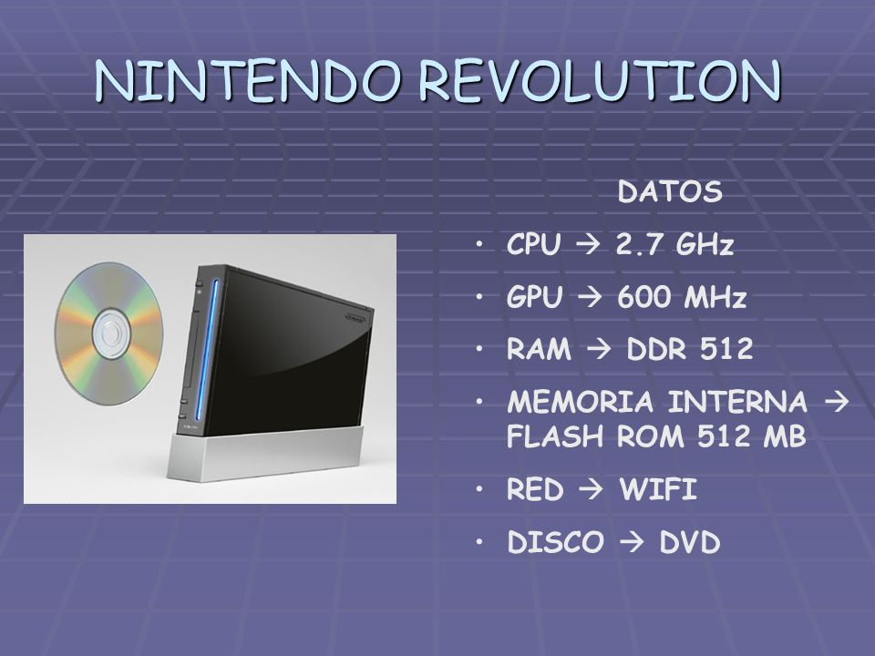 NINTENDO REVOLUTION DATOS CPU  2.7 GHz GPU  600 MHz RAM  DDR 512