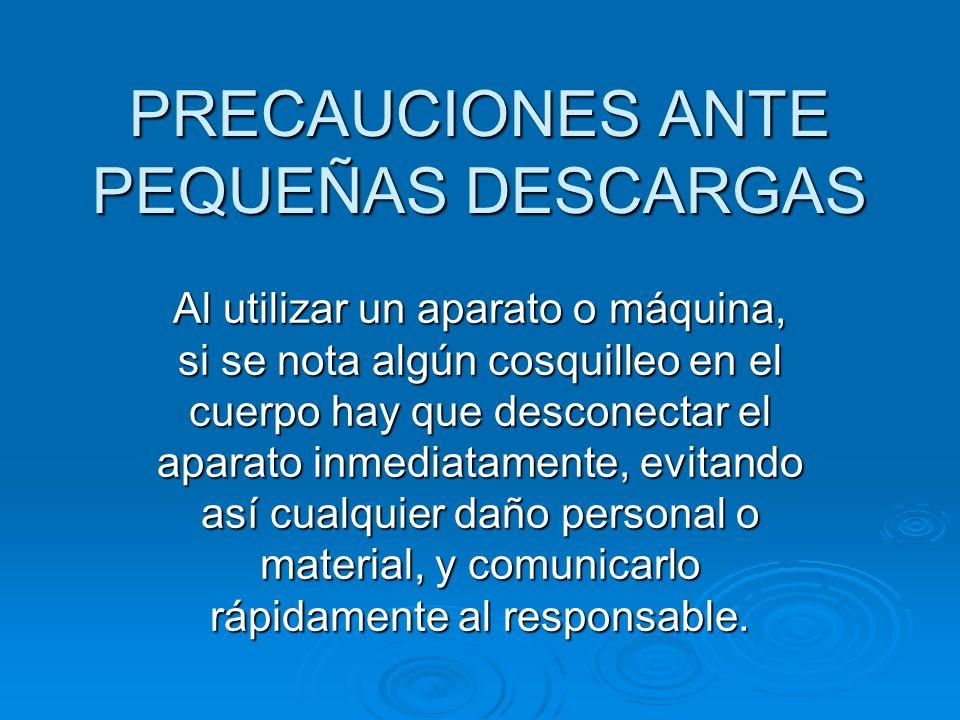 PRECAUCIONES ANTE PEQUEÑAS DESCARGAS