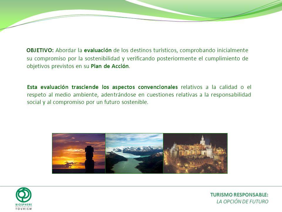 OBJETIVO: Abordar la evaluación de los destinos turísticos, comprobando inicialmente su compromiso por la sostenibilidad y verificando posteriormente el cumplimiento de objetivos previstos en su Plan de Acción.
