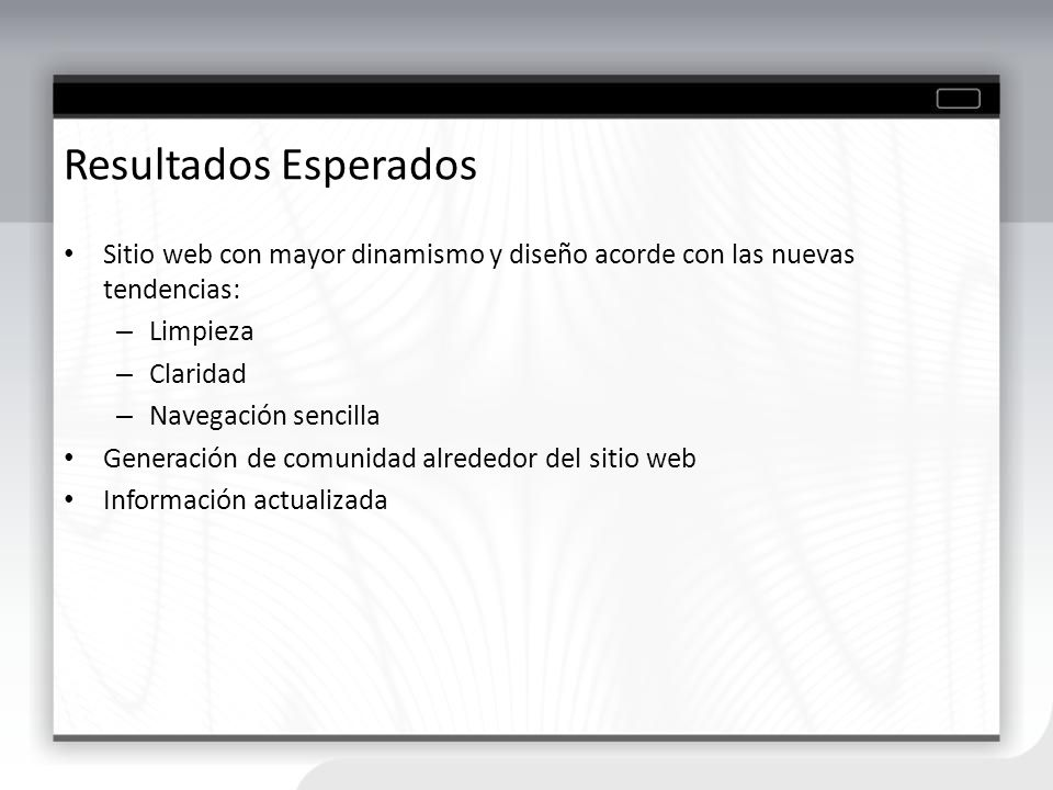 Resultados Esperados Sitio web con mayor dinamismo y diseño acorde con las nuevas tendencias: Limpieza.