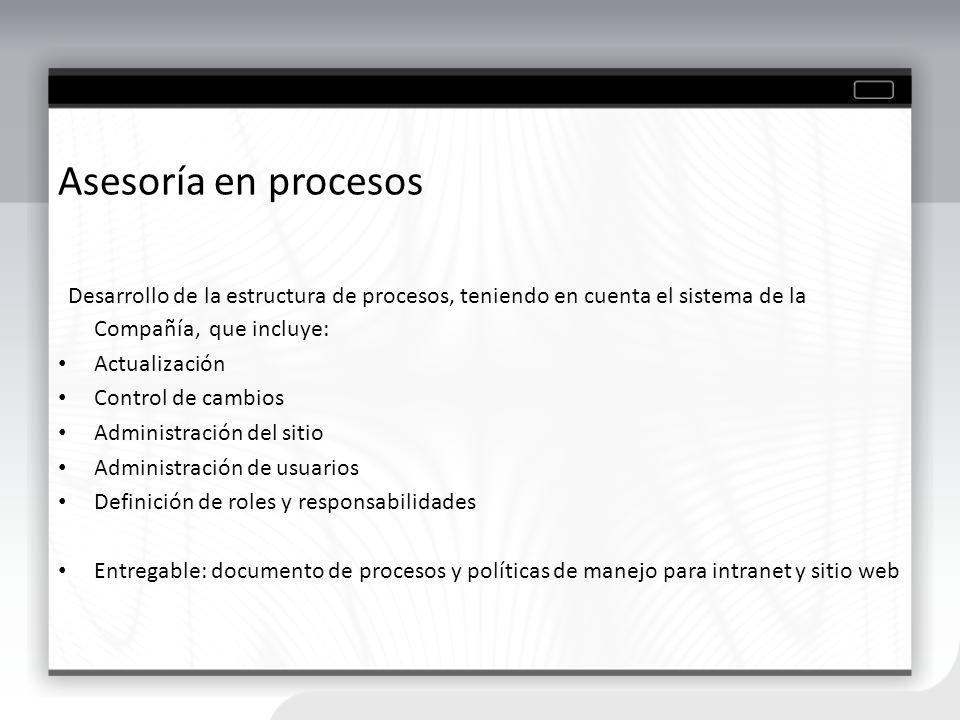 Asesoría en procesos Desarrollo de la estructura de procesos, teniendo en cuenta el sistema de la Compañía, que incluye: