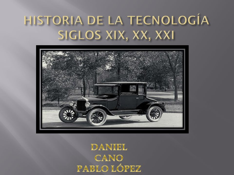 HISTORIA DE LA TECNOLOGÍA SIGLOS XIX, XX, XXI