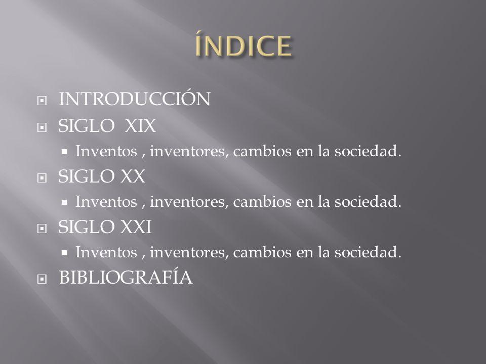 ÍNDICE INTRODUCCIÓN SIGLO XIX SIGLO XX SIGLO XXI BIBLIOGRAFÍA