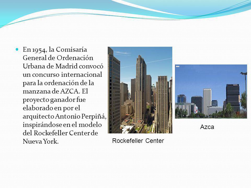 En 1954, la Comisaría General de Ordenación Urbana de Madrid convocó un concurso internacional para la ordenación de la manzana de AZCA. El proyecto ganador fue elaborado en por el arquitecto Antonio Perpiñá, inspirándose en el modelo del Rockefeller Center de Nueva York.