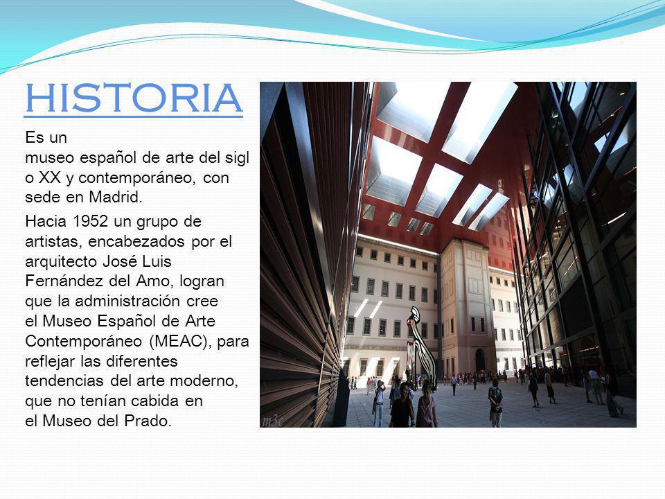 HISTORIA Es un museo español de arte del siglo XX y contemporáneo, con sede en Madrid.